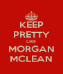 KEEP PRETTY LIKE MORGAN MCLEAN - Personalised Poster A4 size