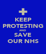 KEEP PROTESTING AND SAVE OUR NHS - Personalised Poster A4 size