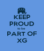 KEEP PROUD to be  PART OF XG - Personalised Poster A4 size