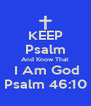 KEEP Psalm And Know That  I Am God Psalm 46:10 - Personalised Poster A4 size