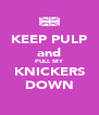 KEEP PULP and PULL MY KNICKERS DOWN - Personalised Poster A4 size