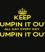KEEP PUMPIN IT OUT  ALL DAY EVERY DAY  PUMPIN IT OUT   - Personalised Poster A4 size