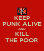 KEEP PUNK ALIVE AND KILL THE POOR - Personalised Poster A4 size