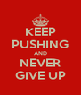 KEEP PUSHING AND NEVER GIVE UP - Personalised Poster A4 size