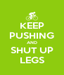 KEEP PUSHING AND SHUT UP LEGS - Personalised Poster A4 size