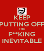 KEEP PUTTING OFF THE F**KING INEVITABLE - Personalised Poster A4 size