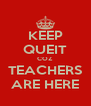 KEEP QUEIT COZ TEACHERS ARE HERE - Personalised Poster A4 size