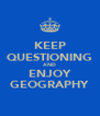 KEEP QUESTIONING AND ENJOY GEOGRAPHY - Personalised Poster A4 size