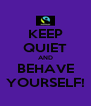 KEEP QUIET AND BEHAVE YOURSELF! - Personalised Poster A4 size