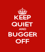 KEEP QUIET AND BUGGER OFF - Personalised Poster A4 size