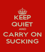 KEEP QUIET AND CARRY ON SUCKING - Personalised Poster A4 size