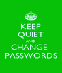 KEEP QUIET AND CHANGE  PASSWORDS - Personalised Poster A4 size