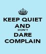 KEEP QUIET AND DON'T DARE COMPLAIN - Personalised Poster A4 size