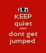 KEEP quiet AND dont get jumped - Personalised Poster A4 size