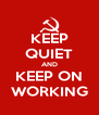 KEEP QUIET AND KEEP ON WORKING - Personalised Poster A4 size