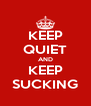 KEEP QUIET AND KEEP SUCKING - Personalised Poster A4 size