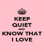 KEEP QUIET AND KNOW THAT I LOVE - Personalised Poster A4 size