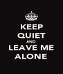 KEEP QUIET AND LEAVE ME ALONE - Personalised Poster A4 size