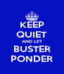 KEEP QUIET AND LET BUSTER PONDER - Personalised Poster A4 size