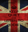 KEEP QUIET AND LISTEN TO JODIE - Personalised Poster A4 size