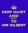 KEEP QUIET AND LISTEN  TO MR GILBERT - Personalised Poster A4 size