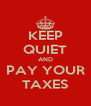 KEEP QUIET AND PAY YOUR TAXES - Personalised Poster A4 size