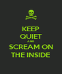 KEEP QUIET AND SCREAM ON THE INSIDE - Personalised Poster A4 size