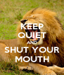 KEEP QUIET AND SHUT YOUR MOUTH - Personalised Poster A4 size