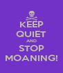 KEEP QUIET AND STOP MOANING! - Personalised Poster A4 size