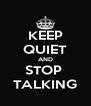 KEEP QUIET AND STOP  TALKING - Personalised Poster A4 size