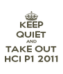 KEEP QUIET AND TAKE OUT HCI P1 2011 - Personalised Poster A4 size
