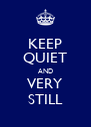 KEEP QUIET AND VERY STILL - Personalised Poster A4 size