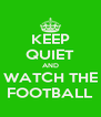 KEEP QUIET AND WATCH THE FOOTBALL - Personalised Poster A4 size
