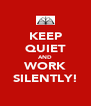 KEEP QUIET AND WORK SILENTLY! - Personalised Poster A4 size