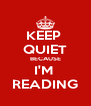 KEEP  QUIET BECAUSE I'M  READING - Personalised Poster A4 size