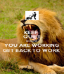 KEEP  QUIET BECAUSE YOU ARE WORKING GET BACK TO WORK - Personalised Poster A4 size