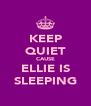 KEEP QUIET CAUSE ELLIE IS SLEEPING - Personalised Poster A4 size