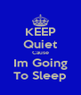 KEEP Quiet Cause Im Going To Sleep - Personalised Poster A4 size