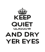 KEEP QUIET GLASGOW AND DRY YER EYES - Personalised Poster A4 size