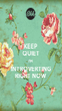 KEEP QUIET I'M INTROVERTING RIGHT NOW - Personalised Poster A4 size