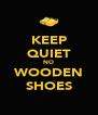 KEEP QUIET NO WOODEN SHOES - Personalised Poster A4 size