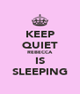 KEEP QUIET REBECCA IS SLEEPING - Personalised Poster A4 size