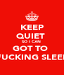 KEEP QUIET  SO I CAN  GOT TO  FUCKING SLEEP - Personalised Poster A4 size