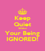 Keep Quiet Whilst Your Being IGNORED! - Personalised Poster A4 size