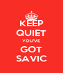 KEEP QUIET YOU'VE GOT SAVIC - Personalised Poster A4 size