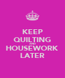 KEEP QUILTING AND HOUSEWORK LATER - Personalised Poster A4 size