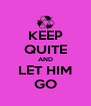 KEEP QUITE AND LET HIM GO - Personalised Poster A4 size