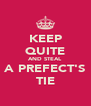 KEEP QUITE AND STEAL A PREFECT'S TIE - Personalised Poster A4 size