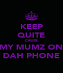KEEP QUITE CAUSE MY MUMZ ON DAH PHONE - Personalised Poster A4 size