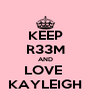 KEEP R33M AND LOVE  KAYLEIGH - Personalised Poster A4 size